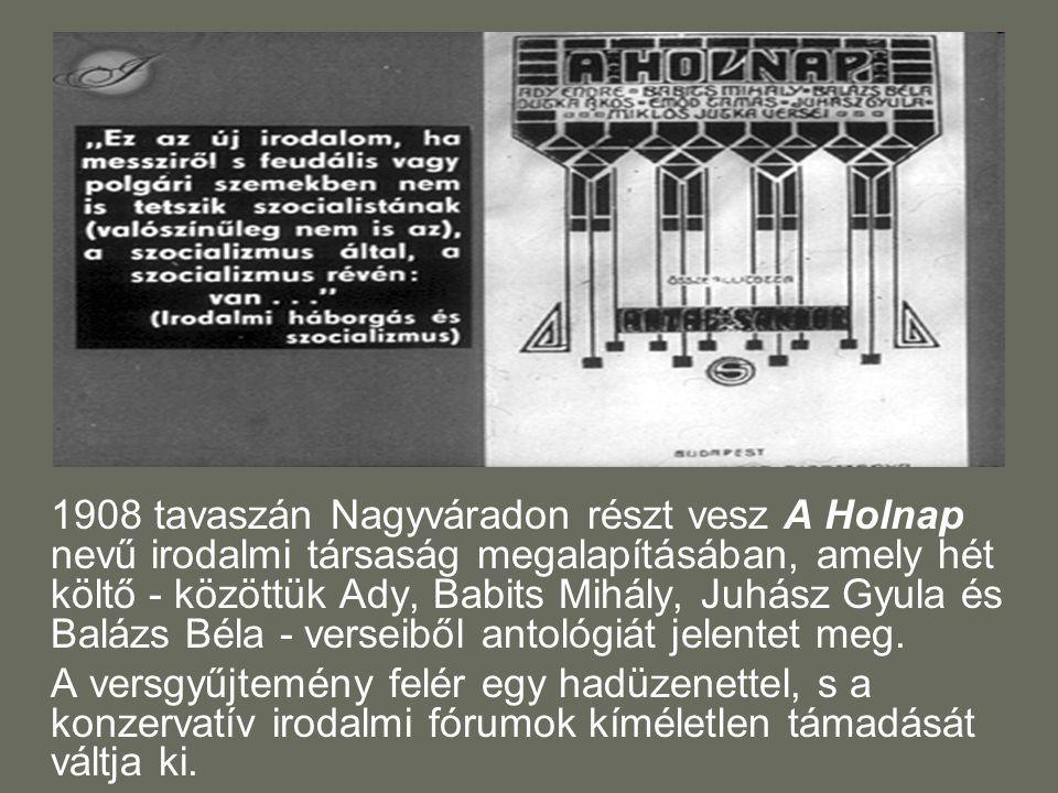 1908 tavaszán Nagyváradon részt vesz A Holnap nevű irodalmi társaság megalapításában, amely hét költő - közöttük Ady, Babits Mihály, Juhász Gyula és B