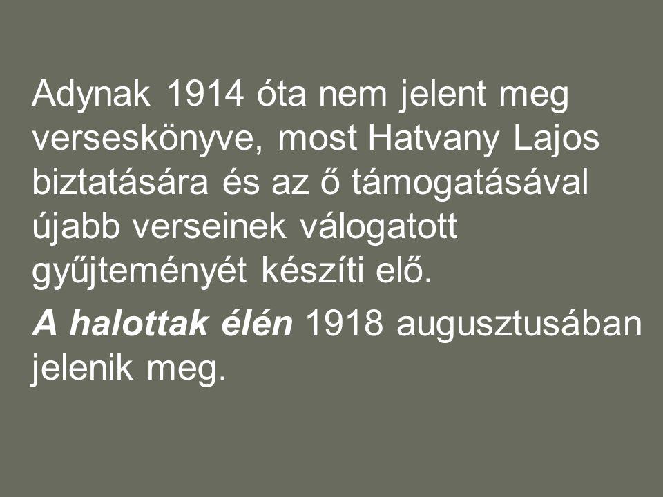 Adynak 1914 óta nem jelent meg verseskönyve, most Hatvany Lajos biztatására és az ő támogatásával újabb verseinek válogatott gyűjteményét készíti elő.