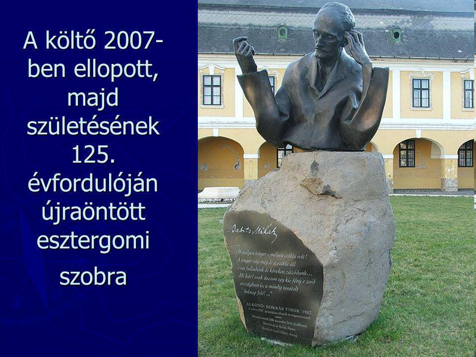 A költő 2007- ben ellopott, majd születésének 125. évfordulóján újraöntött esztergomi szobra