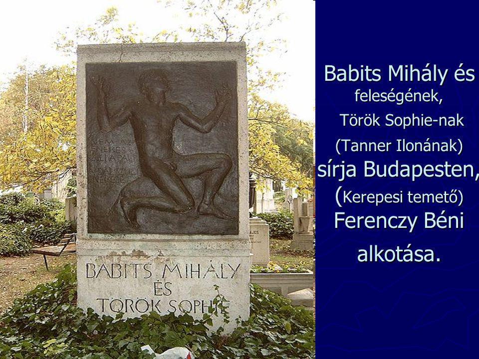 Babits Mihály és feleségének, Török Sophie-nak (Tanner Ilonának) sírja Budapesten, ( Kerepesi temető) Ferenczy Béni alkotása.