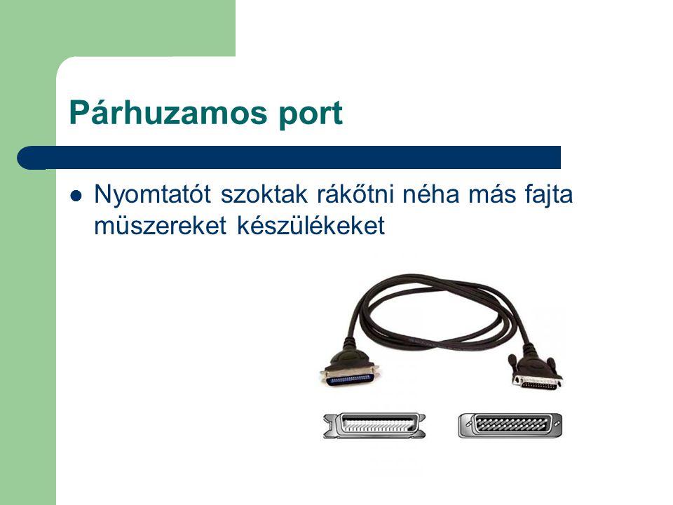 Párhuzamos port Nyomtatót szoktak rákőtni néha más fajta müszereket készülékeket