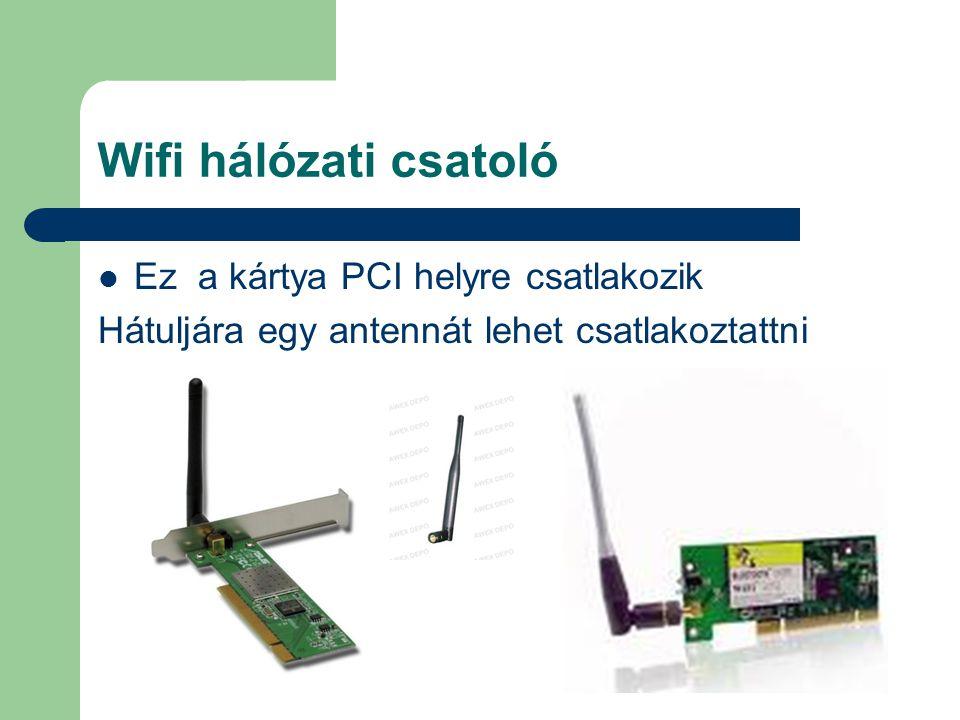 Wifi hálózati csatoló Ez a kártya PCI helyre csatlakozik Hátuljára egy antennát lehet csatlakoztattni
