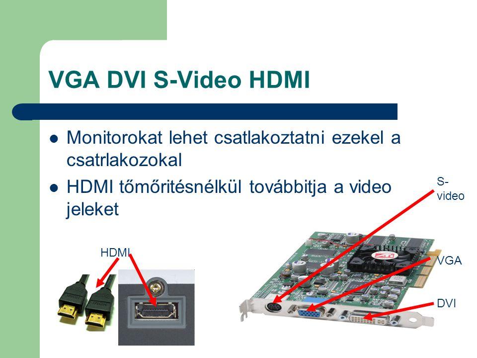 VGA DVI S-Video HDMI Monitorokat lehet csatlakoztatni ezekel a csatrlakozokal HDMI tőmőritésnélkül továbbitja a video jeleket S- video VGA DVI HDMI