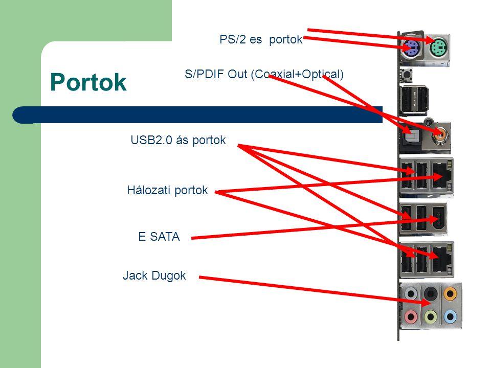 Portok PS/2 es portok USB2.0 ás portok Hálozati portok E SATA Jack Dugok S/PDIF Out (Coaxial+Optical)