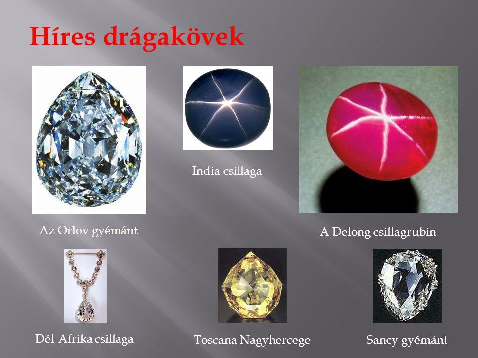 Híres drágakövek Az Orlov gyémánt India csillaga A Delong csillagrubin Dél-Afrika csillaga Toscana NagyhercegeSancy gyémánt
