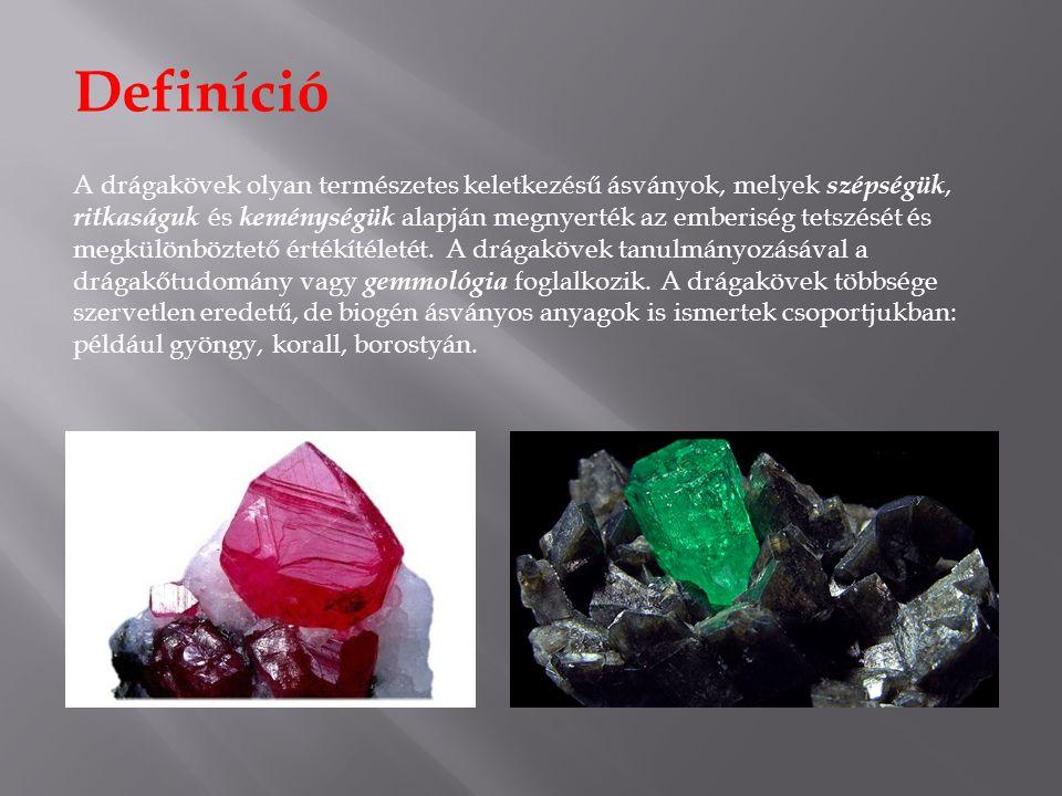 Definíció A drágakövek olyan természetes keletkezésű ásványok, melyek szépségük, ritkaságuk és keménységük alapján megnyerték az emberiség tetszését és megkülönböztető értékítéletét.