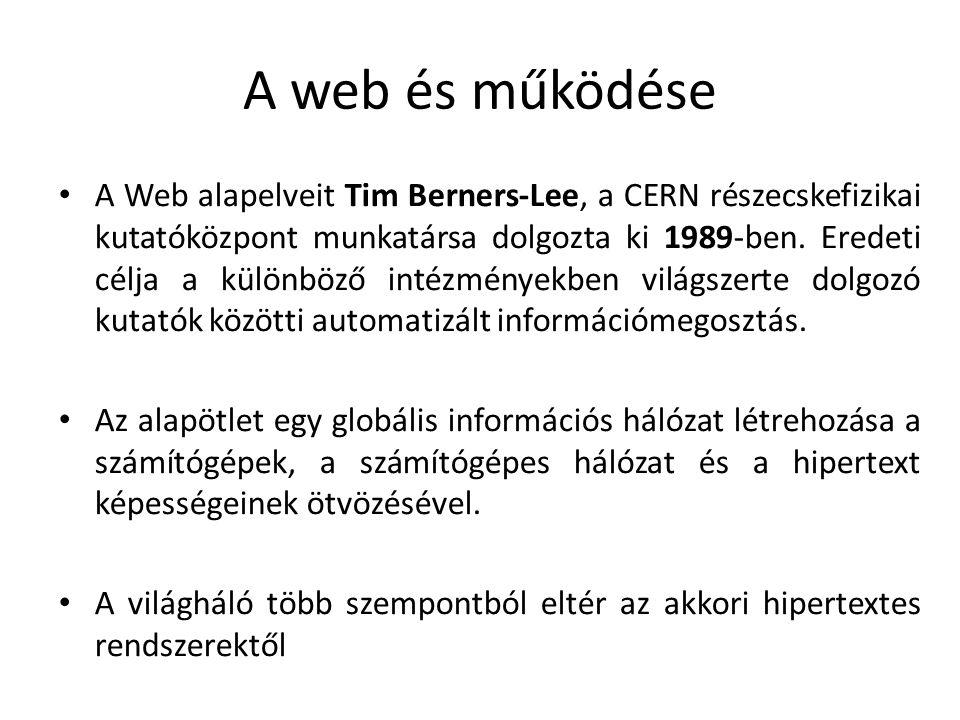 A web és működése A Web alapelveit Tim Berners-Lee, a CERN részecskefizikai kutatóközpont munkatársa dolgozta ki 1989-ben. Eredeti célja a különböző i