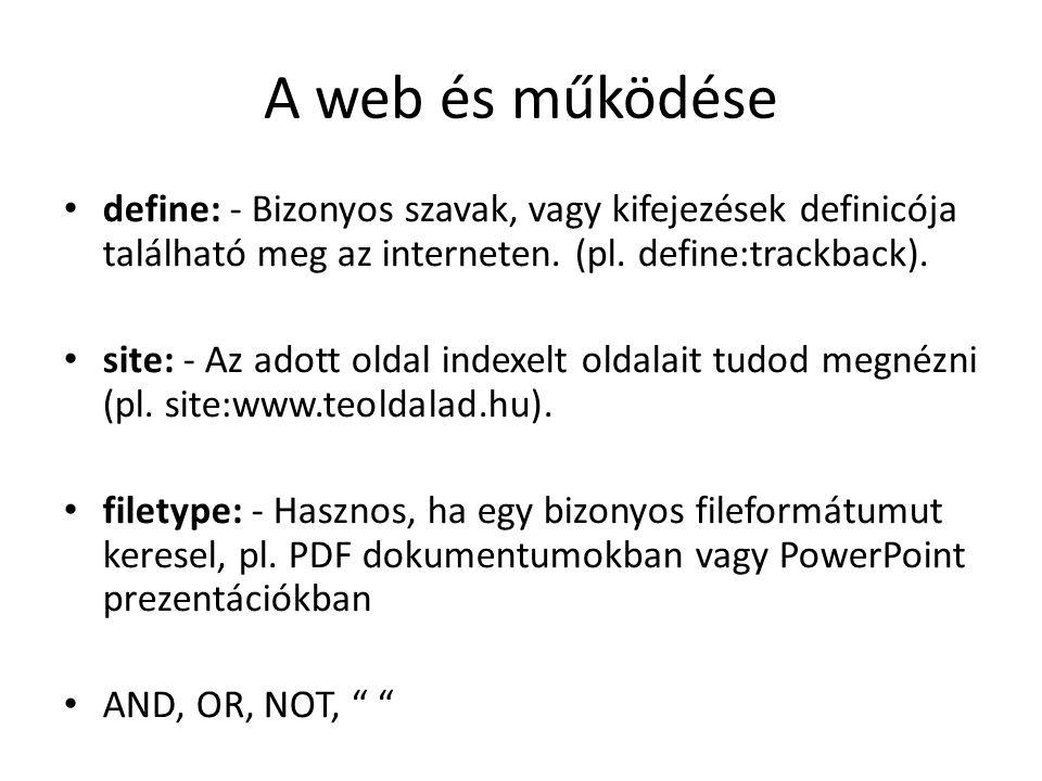 A web és működése define: - Bizonyos szavak, vagy kifejezések definicója található meg az interneten. (pl. define:trackback). site: - Az adott oldal i