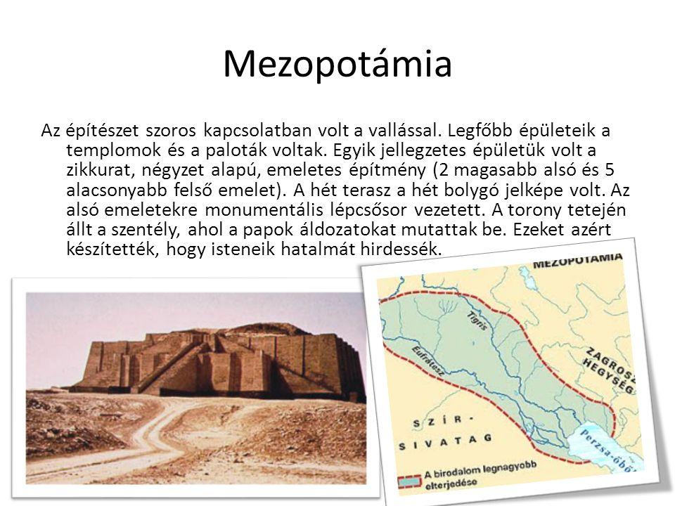 Mezopotámia Az építészet szoros kapcsolatban volt a vallással. Legfőbb épületeik a templomok és a paloták voltak. Egyik jellegzetes épületük volt a zi