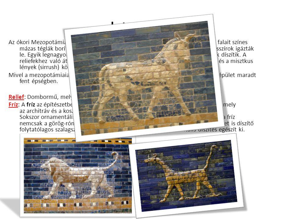 Istar-kapu Az ókori Mezopotámia legjelentősebb építészeti emléke az Istar-kapu, melynek falait színes mázas téglák borítják. Babilóniát az északról tá