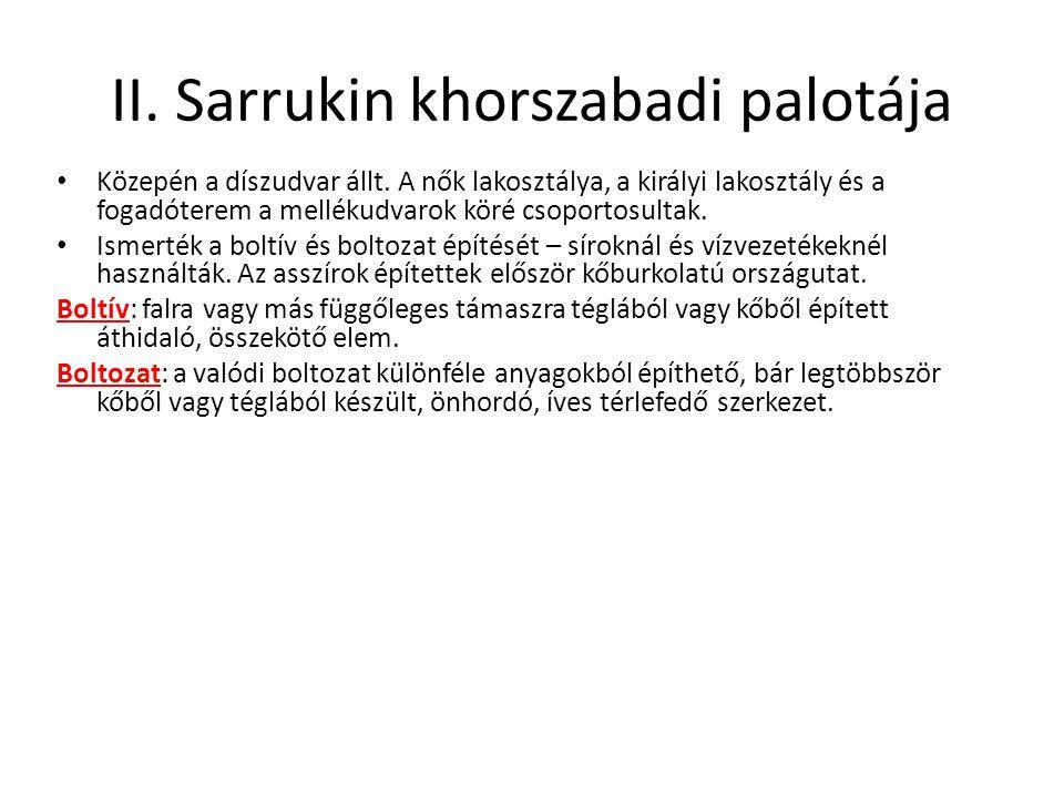 II. Sarrukin khorszabadi palotája Közepén a díszudvar állt. A nők lakosztálya, a királyi lakosztály és a fogadóterem a mellékudvarok köré csoportosult