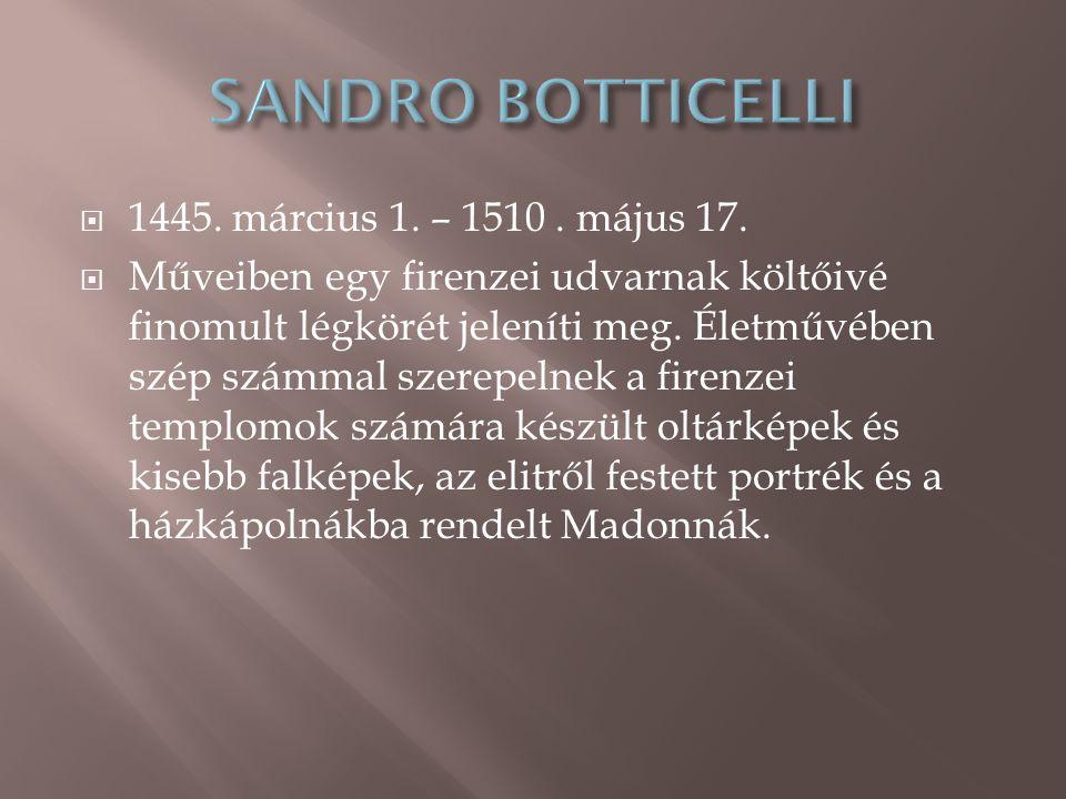  1445. március 1. – 1510. május 17.  Műveiben egy firenzei udvarnak költőivé finomult légkörét jeleníti meg. Életművében szép számmal szerepelnek a