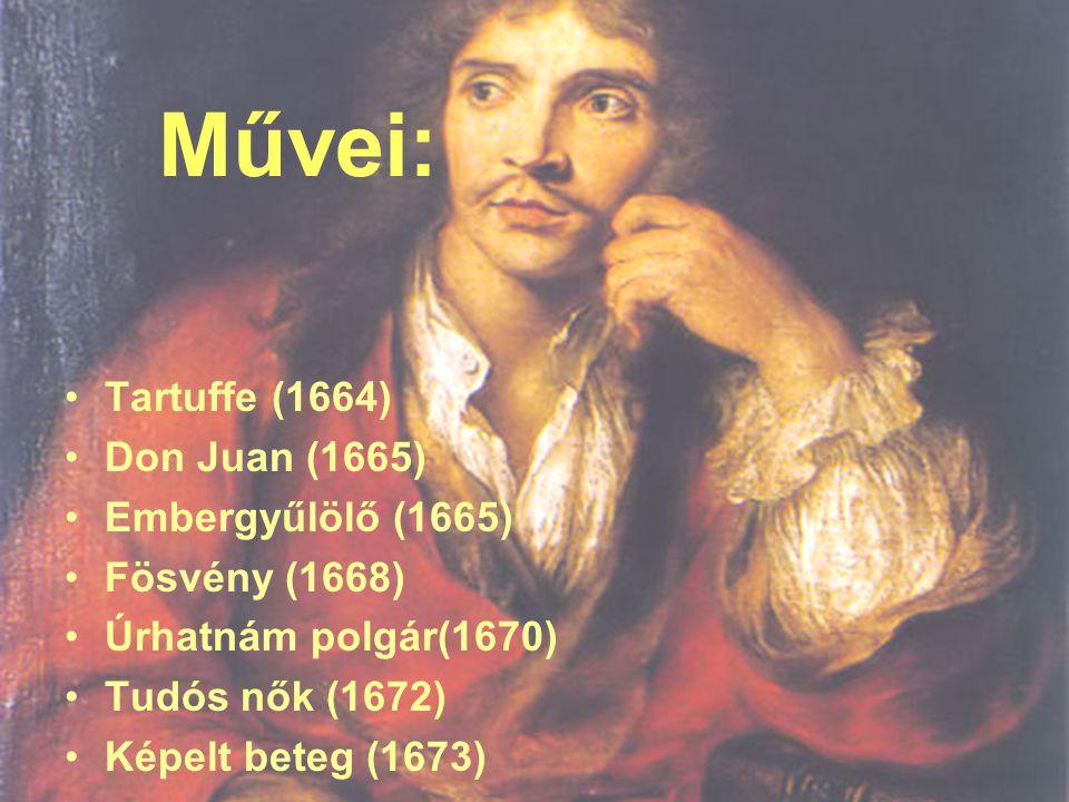 Művei: Tartuffe (1664) Don Juan (1665) Embergyűlölő (1665) Fösvény (1668) Úrhatnám polgár(1670) Tudós nők (1672) Képelt beteg (1673)