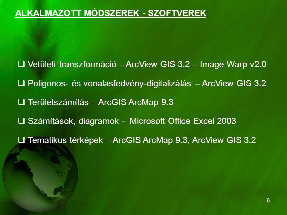 6 ALKALMAZOTT MÓDSZEREK - SZOFTVEREK  Vetületi transzformáció – ArcView GIS 3.2 – Image Warp v2.0  Poligonos- és vonalasfedvény-digitalizálás – ArcV