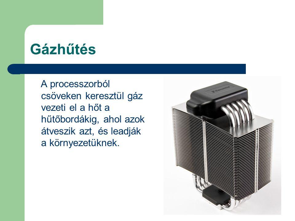 Gázhűtés A processzorból csöveken keresztül gáz vezeti el a hőt a hűtőbordákig, ahol azok átveszik azt, és leadják a környezetüknek.