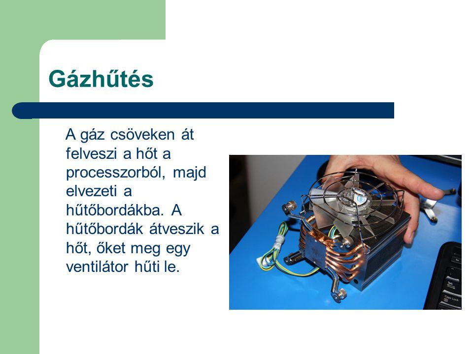 Gázhűtés A gáz csöveken át felveszi a hőt a processzorból, majd elvezeti a hűtőbordákba. A hűtőbordák átveszik a hőt, őket meg egy ventilátor hűti le.