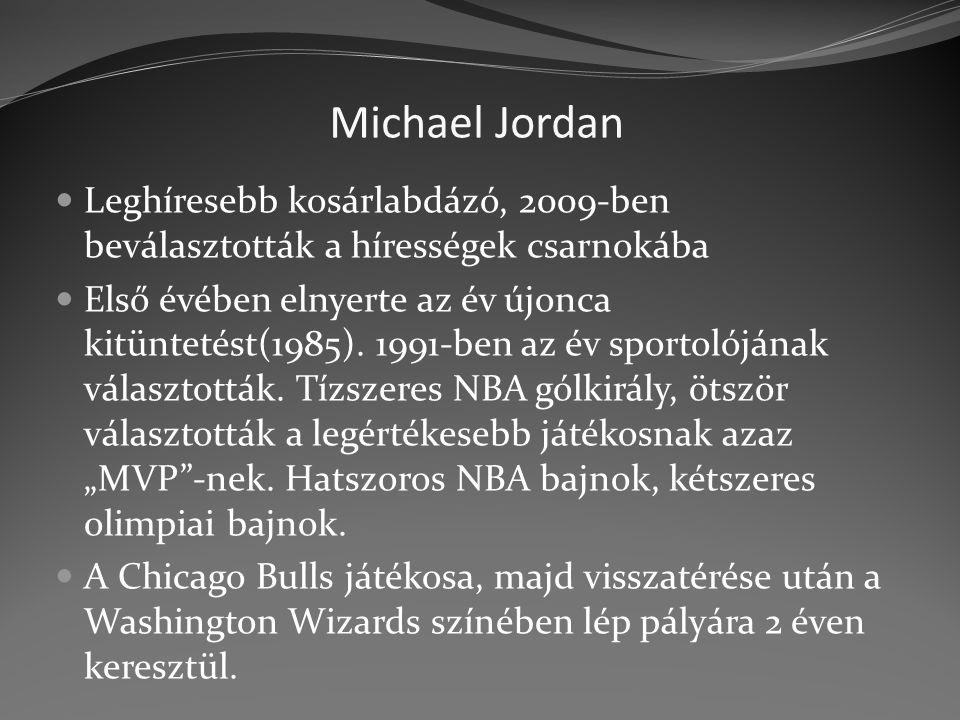 Michael Jordan Leghíresebb kosárlabdázó, 2009-ben beválasztották a hírességek csarnokába Első évében elnyerte az év újonca kitüntetést(1985). 1991-ben