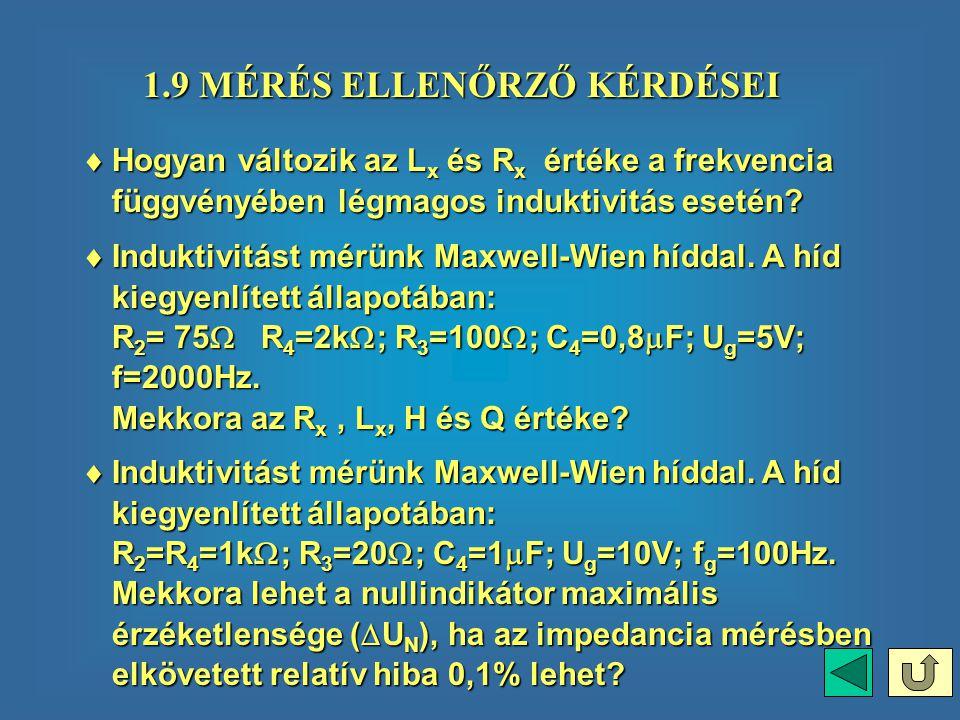 1.9 MÉRÉS ELLENŐRZŐ KÉRDÉSEI 1.9 MÉRÉS ELLENŐRZŐ KÉRDÉSEI  Hogyan  Hogyan változik az Lx Lx Lx Lx és R x R x értéke a frekvencia függvényében légmagos induktivitás esetén.