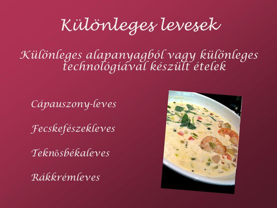 Különleges levesek Különleges alapanyagból vagy különleges technológiával készült ételek Cápauszony-leves Fecskefészekleves Tekn ő sbékaleves Rákkréml