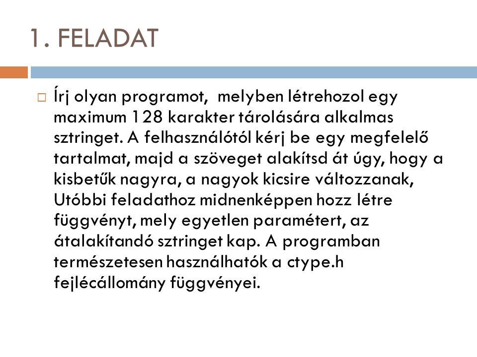 1. FELADAT  Írj olyan programot, melyben létrehozol egy maximum 128 karakter tárolására alkalmas sztringet. A felhasználótól kérj be egy megfelelő ta