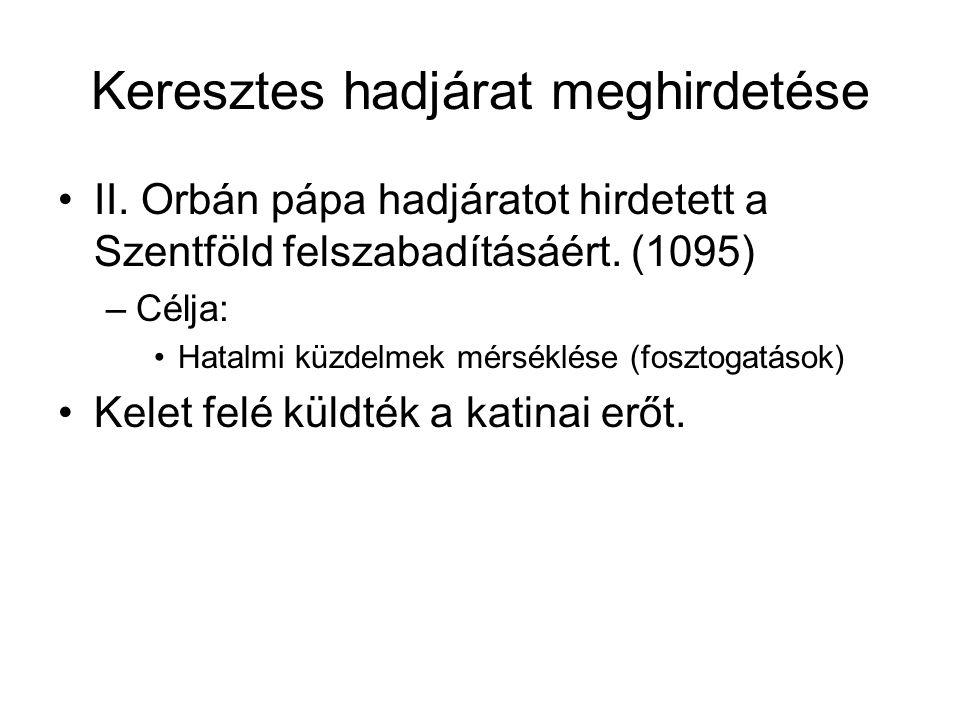 Keresztes hadjárat meghirdetése II. Orbán pápa hadjáratot hirdetett a Szentföld felszabadításáért. (1095) –Célja: Hatalmi küzdelmek mérséklése (foszto