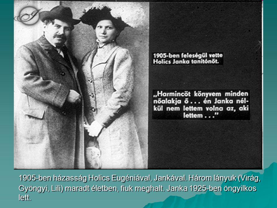 1905-ben házasság Holics Eugéniával, Jankával. Három lányuk (Virág, Gyöngyi, Lili) maradt életben, fiuk meghalt. Janka 1925-ben öngyilkos lett.