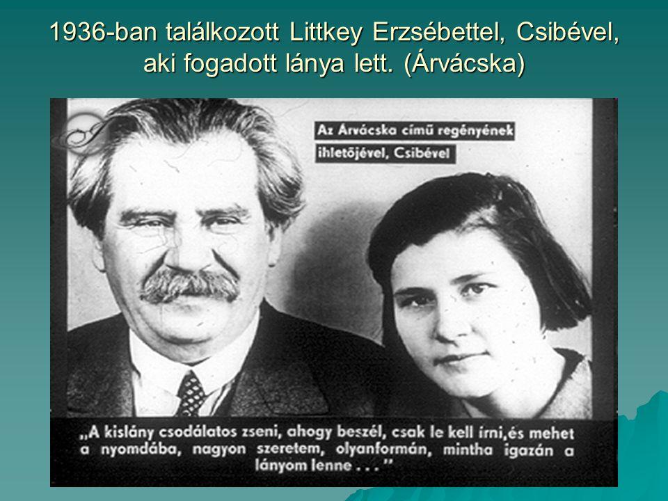 1936-ban találkozott Littkey Erzsébettel, Csibével, aki fogadott lánya lett. (Árvácska)