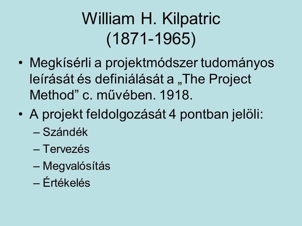 """William H. Kilpatric (1871-1965) Megkísérli a projektmódszer tudományos leírását és definiálását a """"The Project Method"""" c. művében. 1918. A projekt fe"""