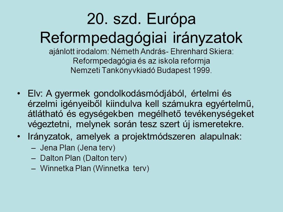 20. szd. Európa Reformpedagógiai irányzatok ajánlott irodalom: Németh András- Ehrenhard Skiera: Reformpedagógia és az iskola reformja Nemzeti Tankönyv