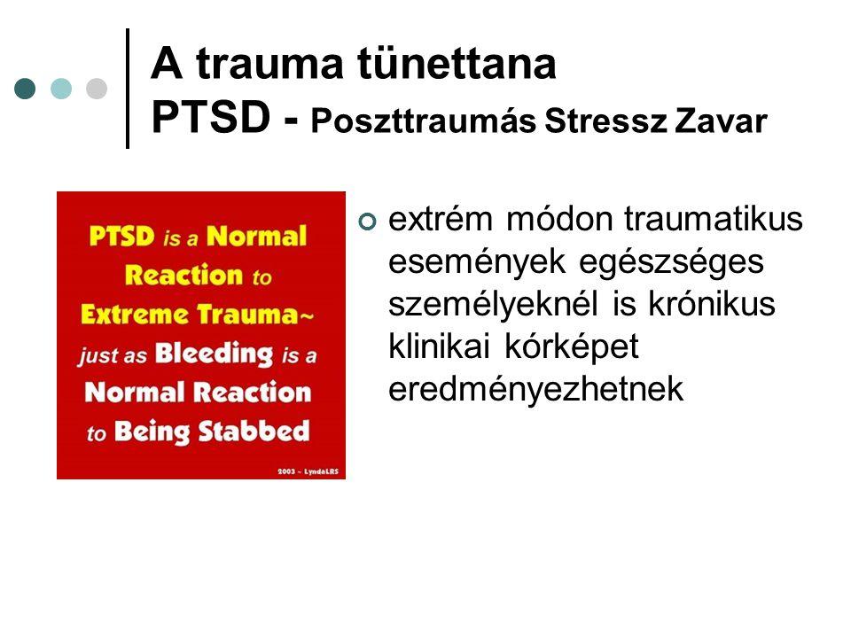 A trauma tünettana PTSD - Poszttraumás Stressz Zavar extrém módon traumatikus események egészséges személyeknél is krónikus klinikai kórképet eredmény