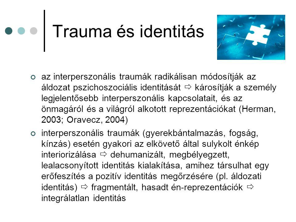 Trauma és identitás az interperszonális traumák radikálisan módosítják az áldozat pszichoszociális identitását  károsítják a személy legjelentősebb i
