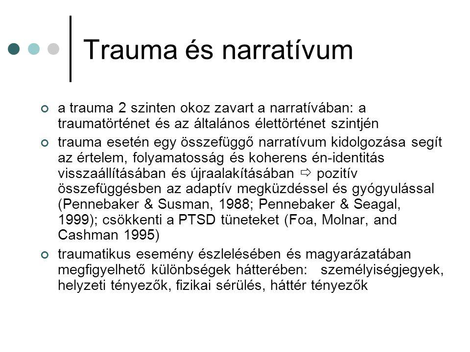 Trauma és narratívum a trauma 2 szinten okoz zavart a narratívában: a traumatörténet és az általános élettörténet szintjén trauma esetén egy összefügg