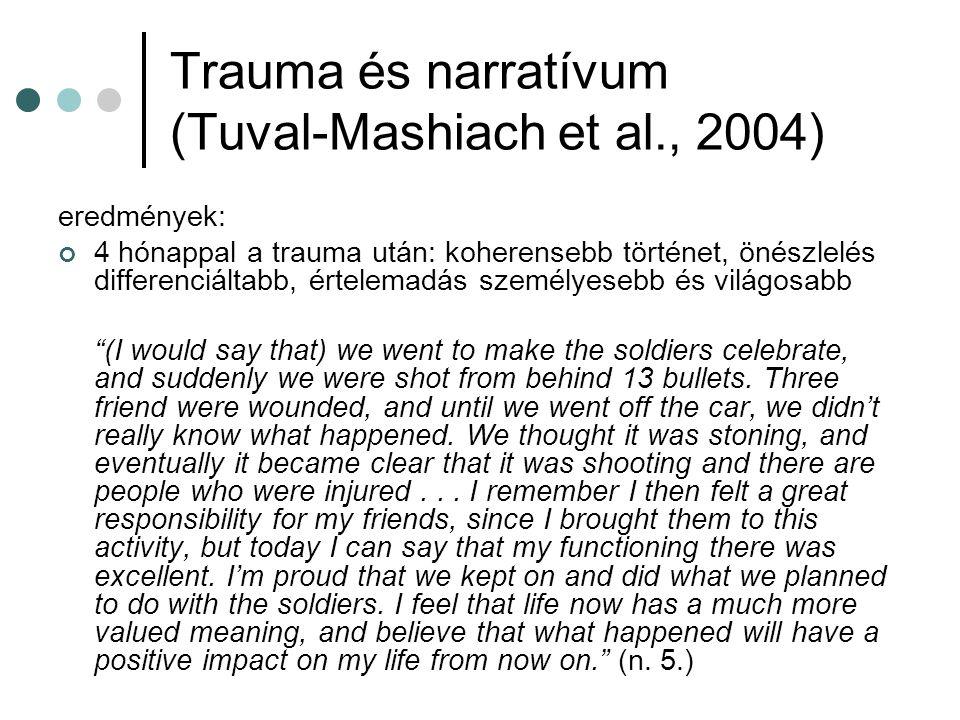 Trauma és narratívum (Tuval-Mashiach et al., 2004) eredmények: 4 hónappal a trauma után: koherensebb történet, önészlelés differenciáltabb, értelemadá