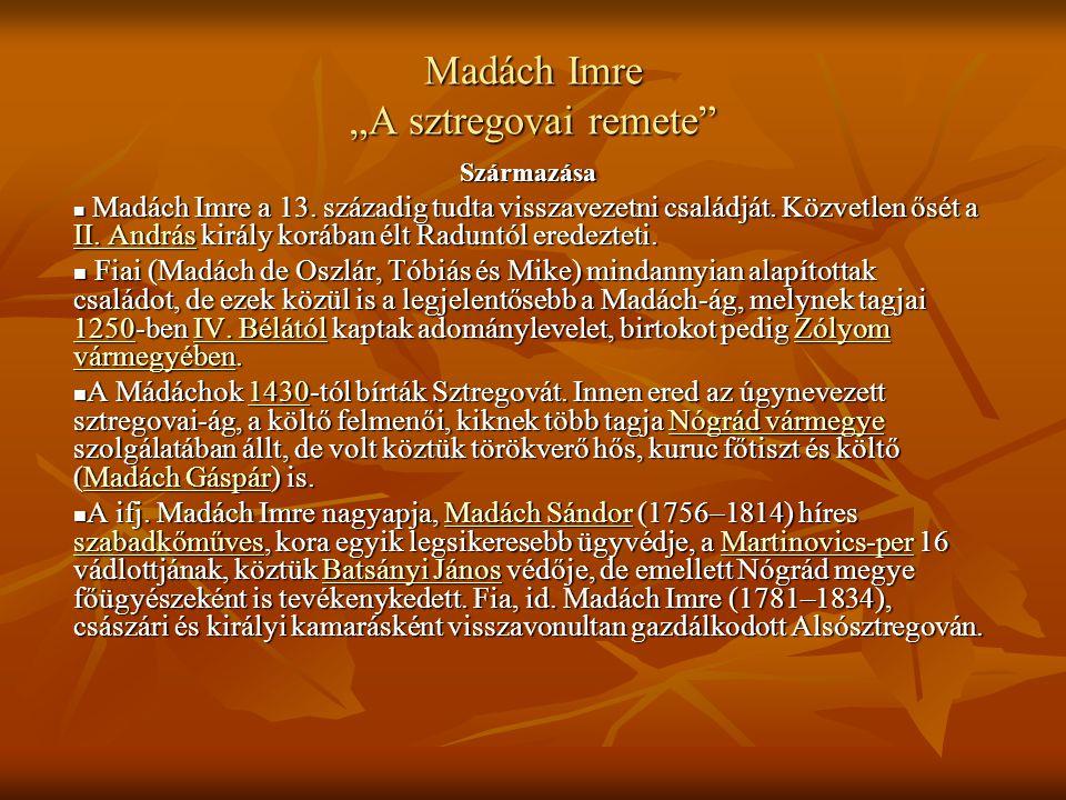 """Madách Imre """"A sztregovai remete"""" Származása Madách Imre a 13. századig tudta visszavezetni családját. Közvetlen ősét a II. András király korában élt"""