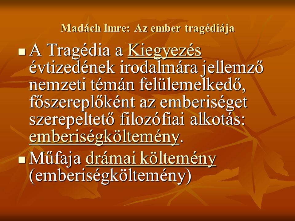 Madách Imre: Az ember tragédiája A Tragédia a Kiegyezés évtizedének irodalmára jellemző nemzeti témán felülemelkedő, főszereplőként az emberiséget sze