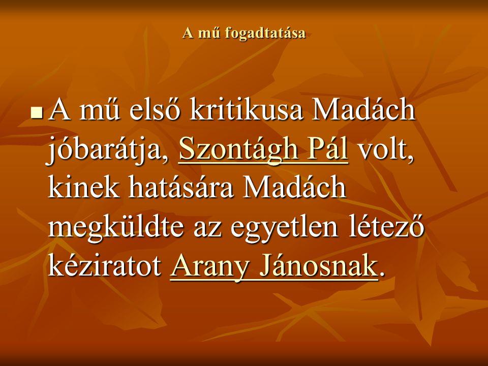 A mű fogadtatása A mű első kritikusa Madách jóbarátja, Szontágh Pál volt, kinek hatására Madách megküldte az egyetlen létező kéziratot Arany Jánosnak.