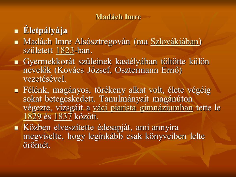 Madách Imre Életpályája Életpályája Madách Imre Alsósztregován (ma Szlovákiában) született 1823-ban. Madách Imre Alsósztregován (ma Szlovákiában) szül