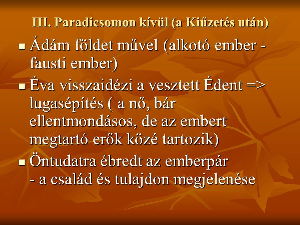 III. Paradicsomon kívül (a Kiűzetés után) Ádám földet művel (alkotó ember - fausti ember) Ádám földet művel (alkotó ember - fausti ember) Éva visszaid
