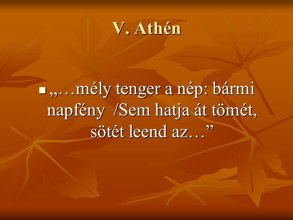 """V. Athén """"…mély tenger a nép: bármi napfény /Sem hatja át tömét, sötét leend az…"""" """"…mély tenger a nép: bármi napfény /Sem hatja át tömét, sötét leend"""