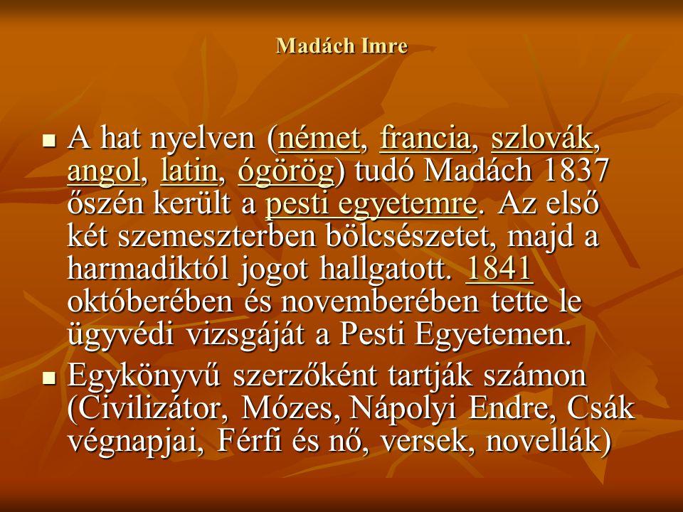 Madách Imre A hat nyelven (német, francia, szlovák, angol, latin, ógörög) tudó Madách 1837 őszén került a pesti egyetemre. Az első két szemeszterben b