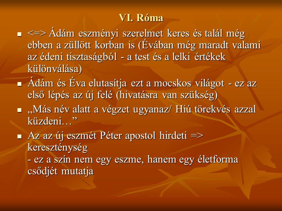 VI. Róma Ádám eszményi szerelmet keres és talál még ebben a züllött korban is (Évában még maradt valami az édeni tisztaságból - a test és a lelki érté