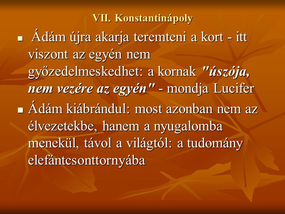 VII. Konstantinápoly Ádám újra akarja teremteni a kort - itt viszont az egyén nem győzedelmeskedhet: a kornak