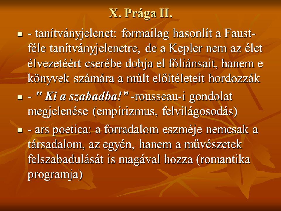 X. Prága II. - tanítványjelenet: formailag hasonlít a Faust- féle tanítványjelenetre, de a Kepler nem az élet élvezetéért cserébe dobja el fóliánsait,
