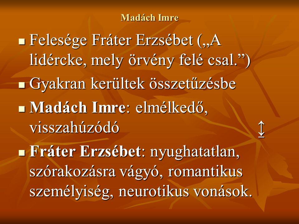 """Madách Imre Felesége Fráter Erzsébet (""""A lidércke, mely örvény felé csal."""") Felesége Fráter Erzsébet (""""A lidércke, mely örvény felé csal."""") Gyakran ke"""