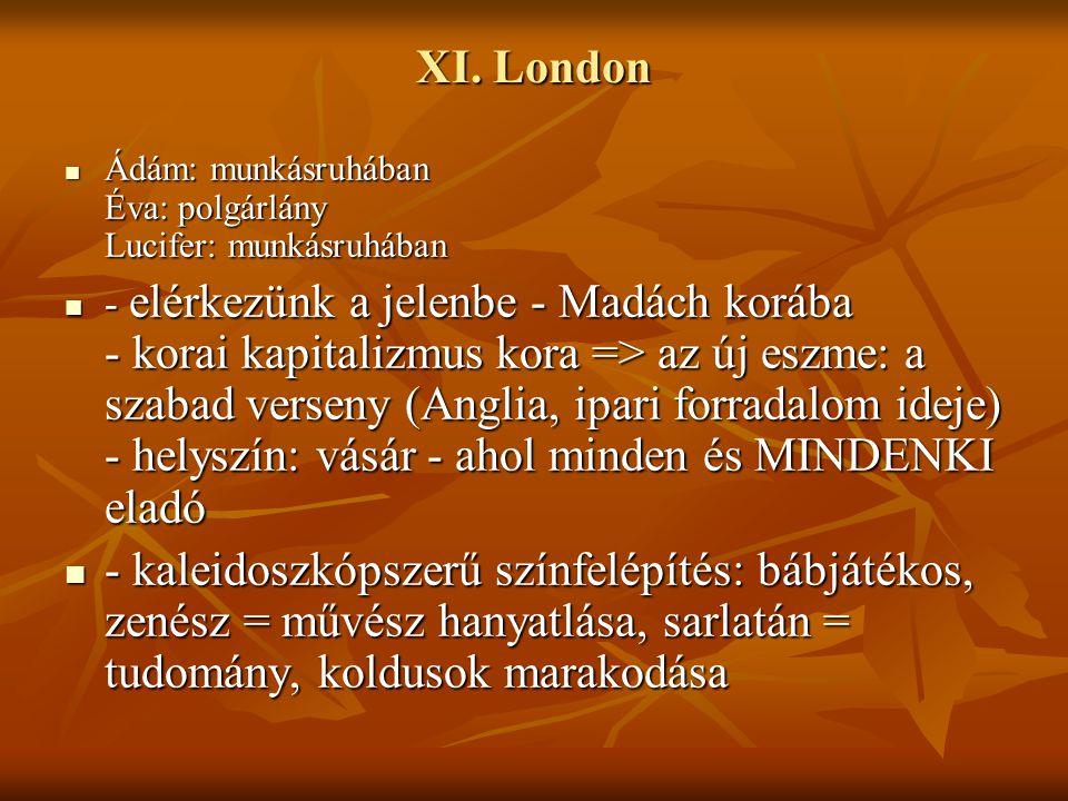 XI. London Ádám: munkásruhában Éva: polgárlány Lucifer: munkásruhában Ádám: munkásruhában Éva: polgárlány Lucifer: munkásruhában - elérkezünk a jelenb