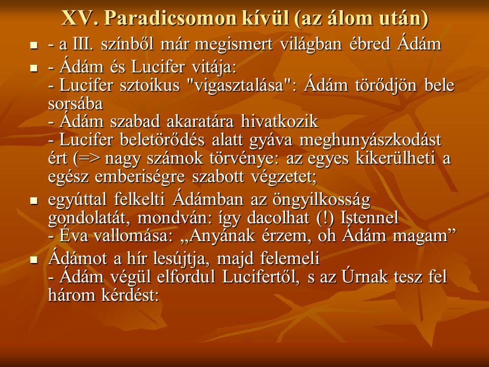 XV. Paradicsomon kívül (az álom után) - a III. színből már megismert világban ébred Ádám - a III. színből már megismert világban ébred Ádám - Ádám és