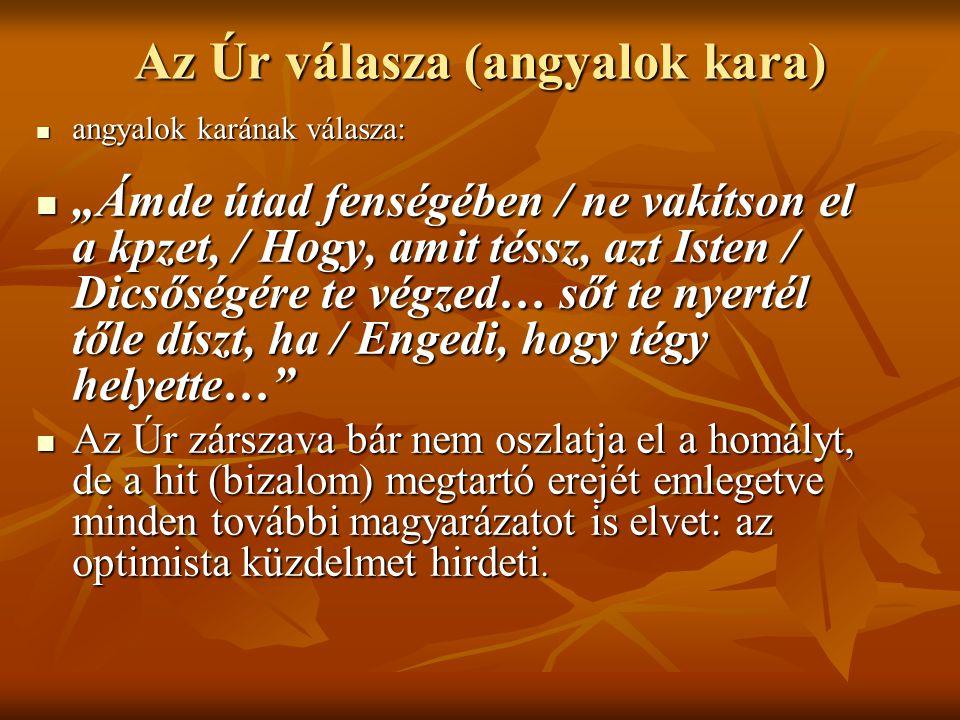"""Az Úr válasza (angyalok kara) angyalok karának válasza: angyalok karának válasza: """"Ámde útad fenségében / ne vakítson el a kpzet, / Hogy, amit téssz,"""