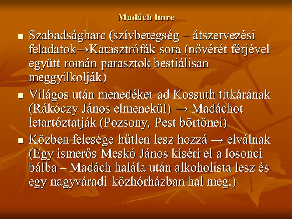 Madách Imre Szabadságharc (szívbetegség – átszervezési feladatok→Katasztrófák sora (nővérét férjével együtt román parasztok bestiálisan meggyilkolják)