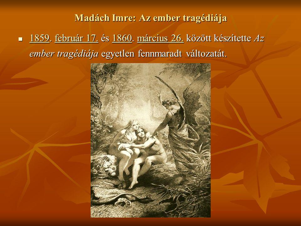 Madách Imre: Az ember tragédiája 1859. február 17. és 1860. március 26. között készítette Az ember tragédiája egyetlen fennmaradt változatát. 1859. fe