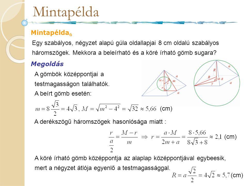 Mintapélda Mintapélda 6 Megoldás Egy szabályos, négyzet alapú gúla oldallapjai 8 cm oldalú szabályos háromszögek. Mekkora a beleírható és a köré írhat